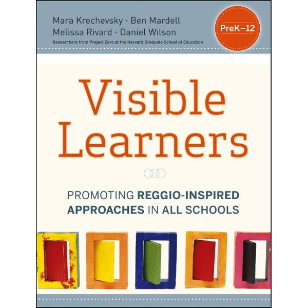Mara Krechevsky - Visible Learners - Promoting Reggio-Inspired Approaches in All Schools