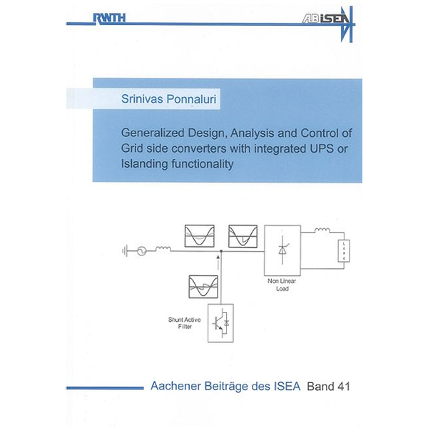 Srinivas Ponnaluri - Generalized Design, Analysis and Control of Grid side converters with integrated UPS or Islanding functionality
