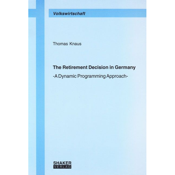 Thomas Knaus - The Retirement Decision in Germany - A Dynamic Programming Approach