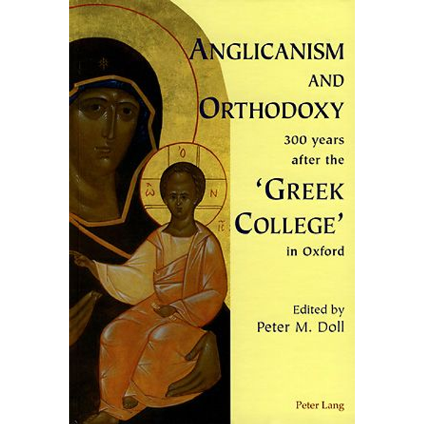 Peter Lang AG, Internationaler Verlag der Wissenschaften - Anglicanism and Orthodoxy 300 years after the 'Greek College' in Oxford