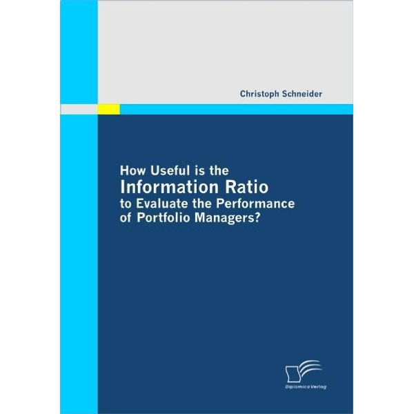 Christoph Schneider - How Useful is the Information Ratio to Evaluate the Performance of Portfolio Managers?