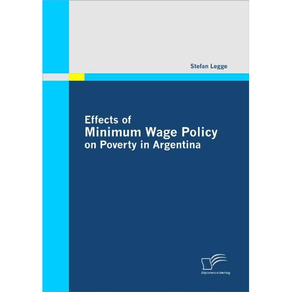 Stefan Legge - Effects of Minimum Wage Policy on Poverty in Argentina