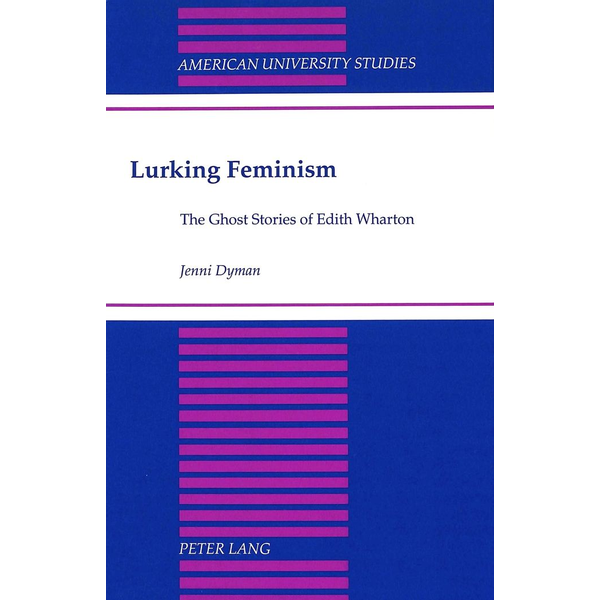 Jenni Dyman - Lurking Feminism - The Ghost Stories of Edith Wharton