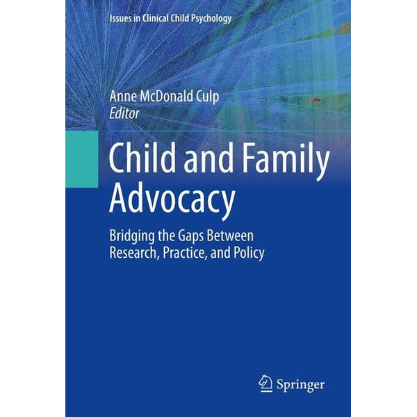 Springer US - Child and Family Advocacy - Bridging the Gaps Between Research, Practice, and Policy