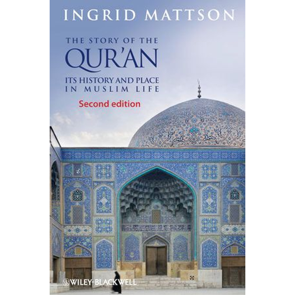 Ingrid Mattson - The Story of the Qur'an - Its History and Place in Muslim Life