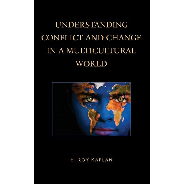 Kaplan, H. Roy - Understanding Conflict and Change in a Multicultural World