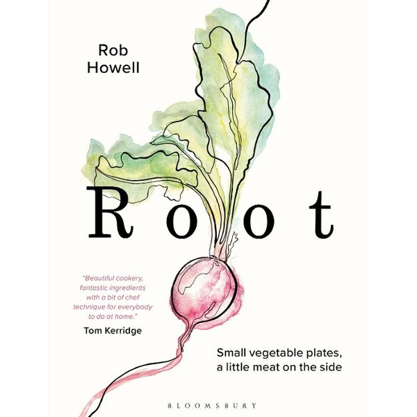 Howell, Rob - Root: Small Vegetable Plates, a Little Meat on the Side