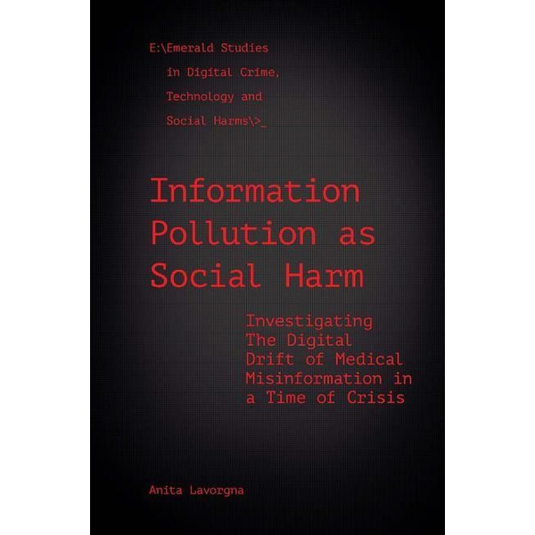 Lavorgna, Anita - Information Pollution as Social Harm: Investigating the Digital Drift of Medical Misinformation in a Time of Crisis