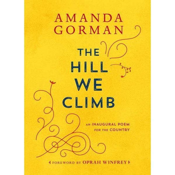 Gorman, Amanda - The Hill We Climb. An Inaugural Poem for the Country