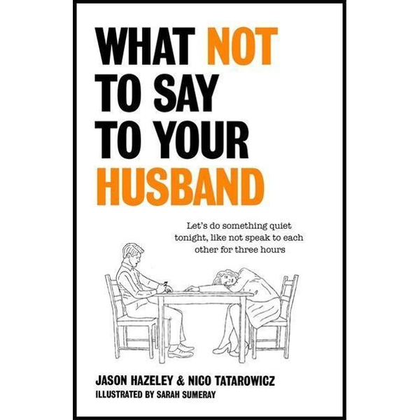 Hazeley, Jason - What Not to Say to Your Husband