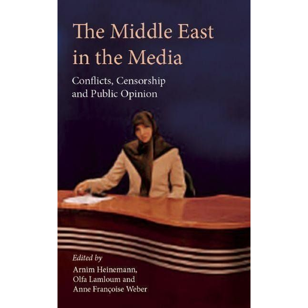 - The Middle East in the Media: Conflicts, Censorship and Public Opinion