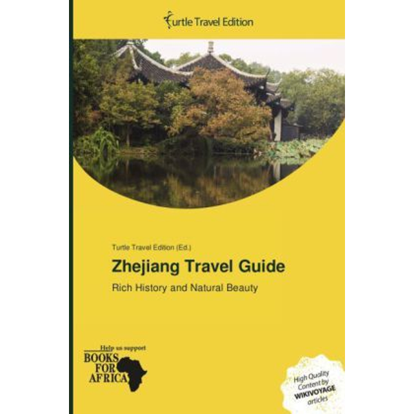 Turtle Travel Edition - Zhejiang Travel Guide - Rich History and Natural Beauty. Hrsg.: Turtle Travel Edition