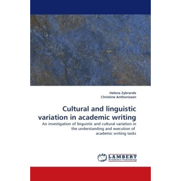 Zybrands, Helena - Cultural and linguistic variation in academic writing - An investigation of linguistic and cultural variation in the understanding and execution of academic writing tasks