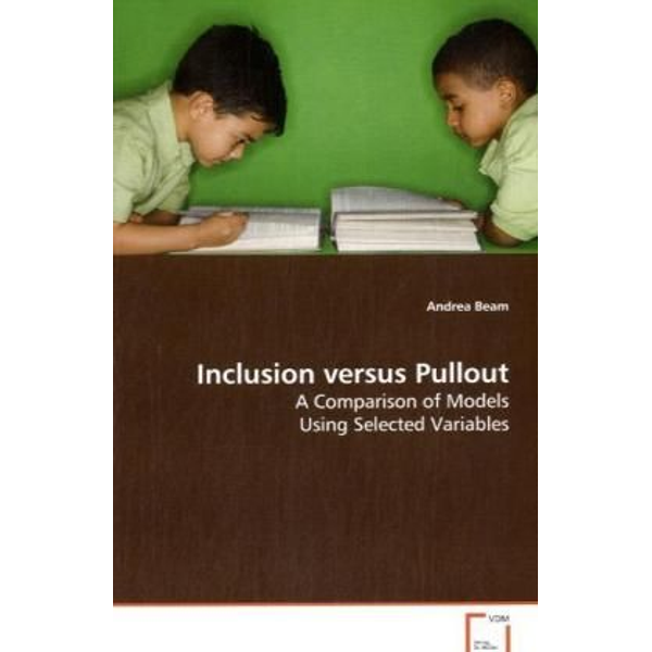 Beam, Andrea - Inclusion versus Pullout - A Comparison of Models Using Selected Variables