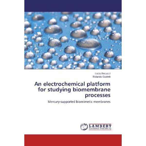 Becucci, Lucia - An electrochemical platform for studying biomembrane processes - Mercury-supported biomimetic membranes