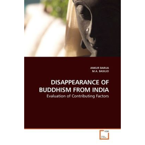Barua, Ankur - DISAPPEARANCE OF BUDDHISM FROM INDIA - Evaluation of Contributing Factors