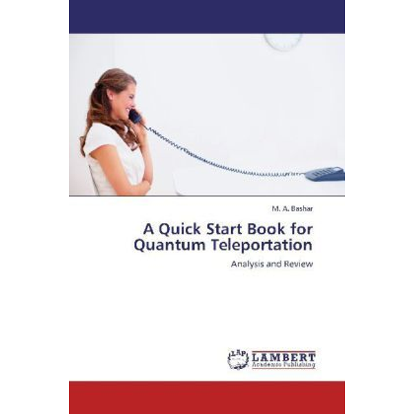 Bashar, M. A. - A Quick Start Book for Quantum Teleportation - Analysis and Review