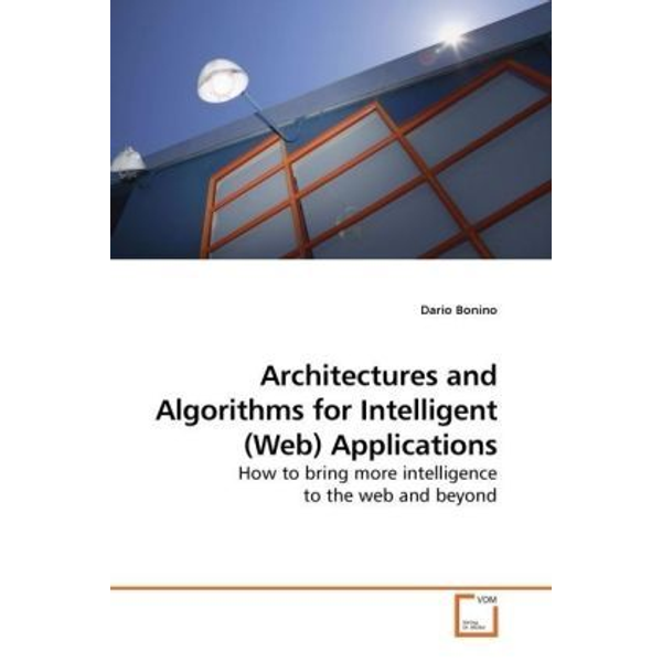 Bonino, Dario - Architectures and Algorithms for Intelligent (Web) Applications - How to bring more intelligence to the web and beyond