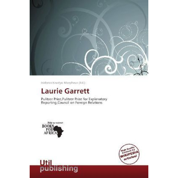 Betascript Publishing - Laurie Garrett - Pulitzer Prize,Pulitzer Prize for Explanatory Reporting,Council on Foreign Relations