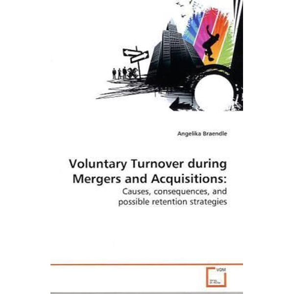 Braendle, Angelika - Voluntary Turnover during Mergers and Acquisitions: - Causes, consequences, and possible retention strategies