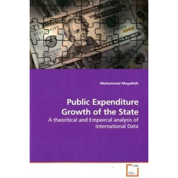 Magableh, Mohammad - Public Expenditure Growth of the State - A theoritical and Empeircal analysis of International Data