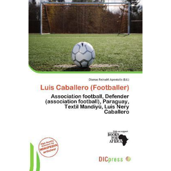 Alphascript Publishing - Luis Caballero (Footballer) - Association football, Defender (association football), Paraguay, Textil Mandiyú, Luis Nery Caballero