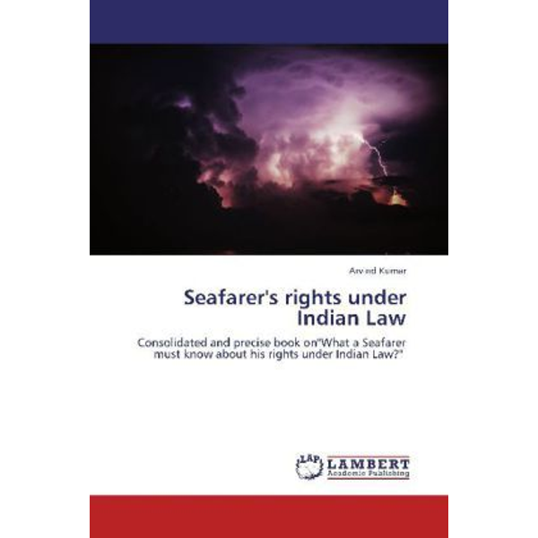 """Kumar, Arvind - Seafarer's rights under Indian Law - Consolidated and precise book on""""What a Seafarer must know about his rights under Indian Law?"""""""
