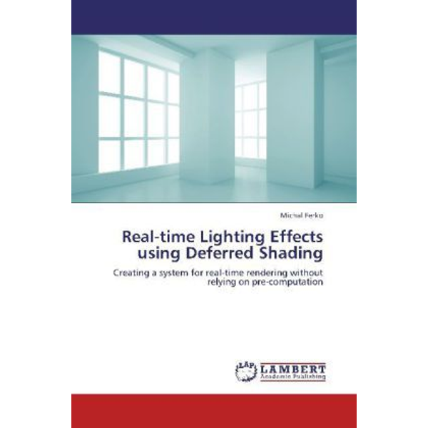 Ferko, Michal - Real-time Lighting Effects using Deferred Shading - Creating a system for real-time rendering without relying on pre-computation