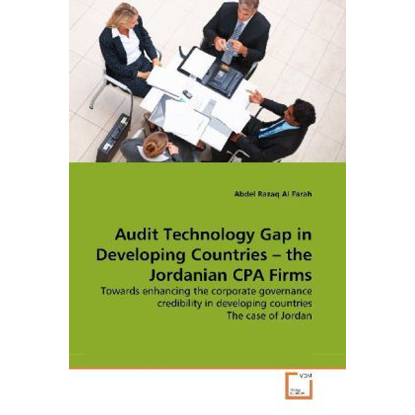 Farah, Abdel R. Al - Audit Technology Gap in Developing Countries   the Jordanian CPA Firms - Towards enhancing the corporate governance credibility in developing countries The case of Jordan