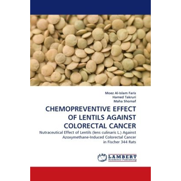 Faris, Moez Al-Islam - CHEMOPREVENTIVE EFFECT OF LENTILS AGAINST COLORECTAL CANCER - Nutraceutical Effect of Lentils (lens culinaris L.) Against Azoxymethane-Induced Colorectal Cancer in Fischer 344 Rats
