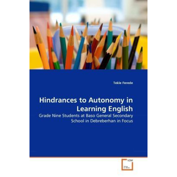 Ferede, Tekle - Hindrances to Autonomy in Learning English - Grade Nine Students at Baso General Secondary School in Debreberhan in Focus