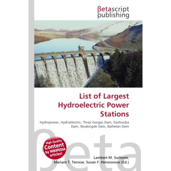 Betascript Publishing - List of Largest Hydroelectric Power Stations