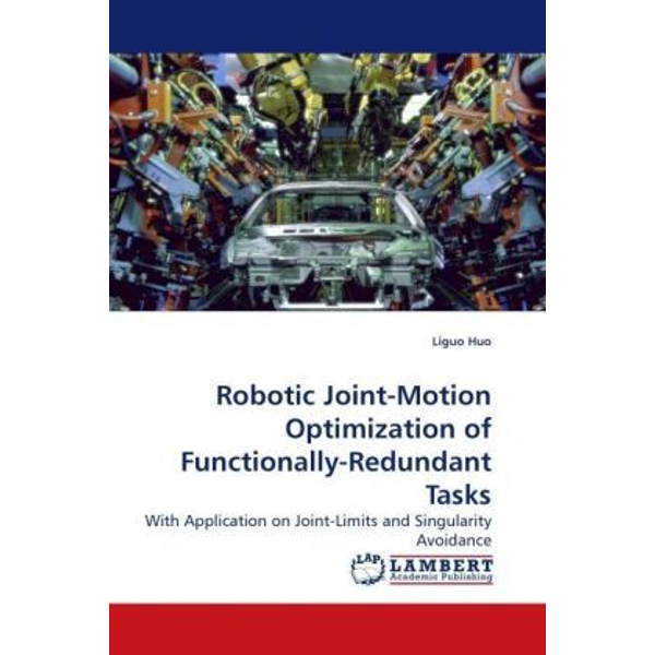 Huo, Liguo - Robotic Joint-Motion Optimization of Functionally-Redundant Tasks - With Application on Joint-Limits and Singularity Avoidance