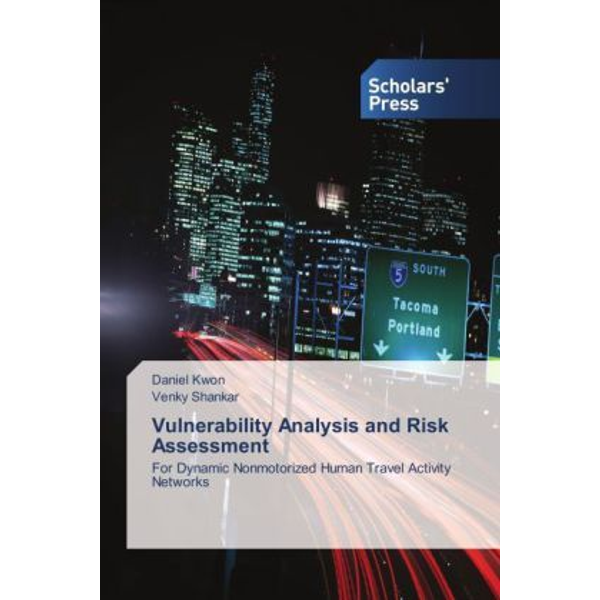Kwon, Daniel - Vulnerability Analysis and Risk Assessment - For Dynamic Nonmotorized Human Travel Activity Networks