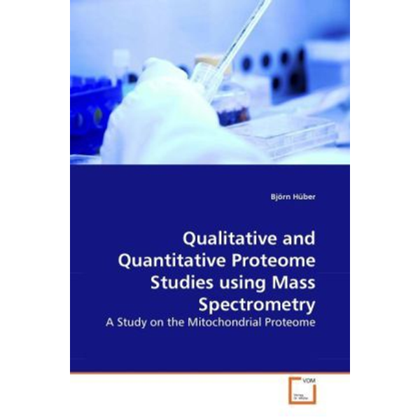 Hüber, Björn - Qualitative and Quantitative Proteome Studies using Mass Spectrometry - A Study on the Mitochondrial Proteome
