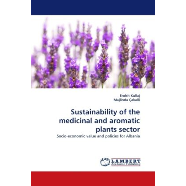 Kullaj, Endrit - Sustainability of the medicinal and aromatic plants sector - Socio-economic value and policies for Albania