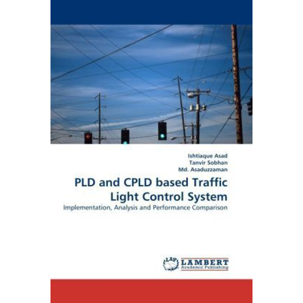 Asad, Ishtiaque - PLD and CPLD based Traffic Light Control System - Implementation, Analysis and Performance Comparison