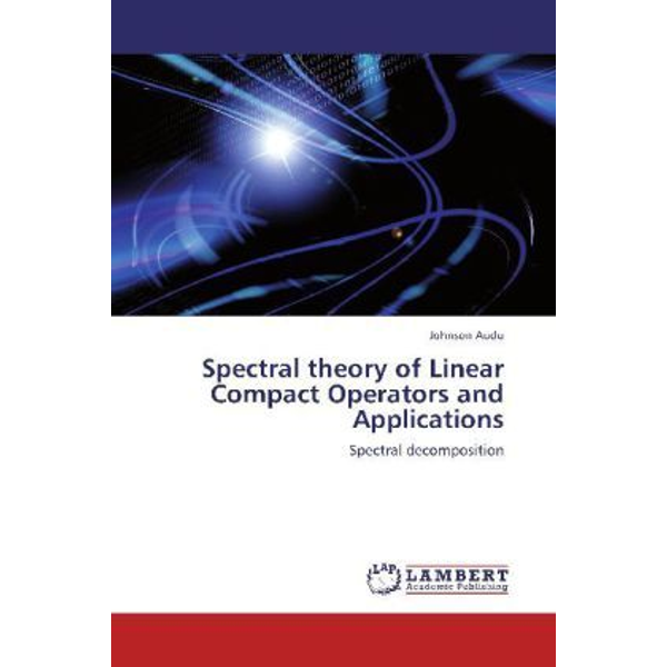 Audu, Johnson - Spectral theory of Linear Compact Operators and Applications - Spectral decomposition