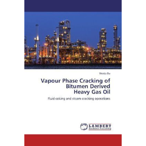 Bu, Weida - Vapour Phase Cracking of Bitumen Derived Heavy Gas Oil - Fluid coking and steam cracking operations