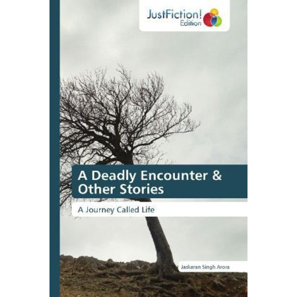 Arora, Jaskaran Singh - A Deadly Encounter & Other Stories - A Journey Called Life