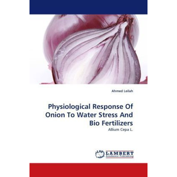 Leilah, Ahmed - Physiological Response Of Onion To Water Stress And Bio Fertilizers - Allium Cepa L.