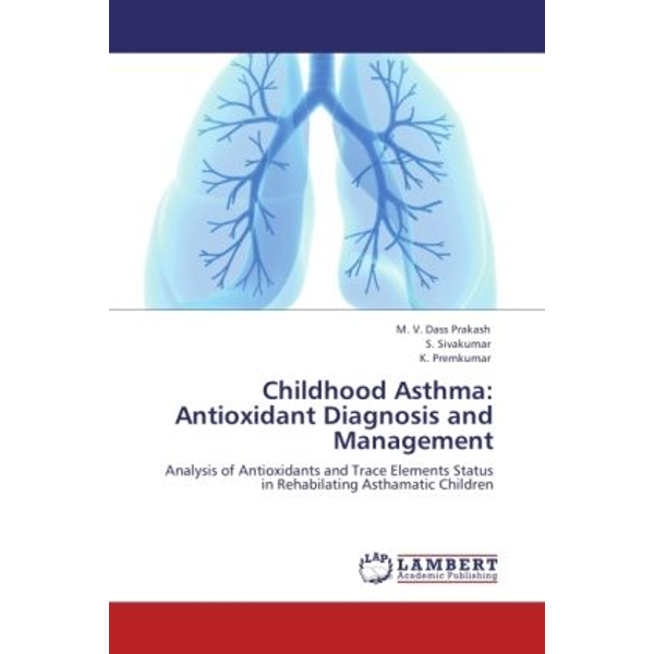Dass Prakash, M. V. - Childhood Asthma: Antioxidant Diagnosis and Management