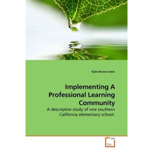 Bruce-Lewis, Kylie - Implementing A Professional Learning Community - A descriptive study of one southern California elementary school.