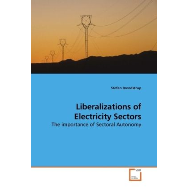 Brendstrup, Stefan - Liberalizations of Electricity Sectors - The importance of Sectoral Autonomy