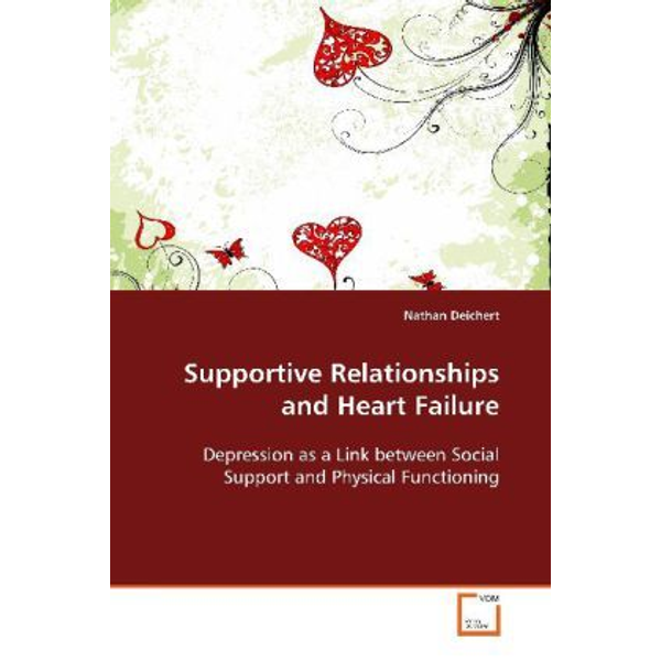 Deichert, Nathan - Supportive Relationships and Heart Failure - Depression as a Link between Social Support and Physical Functioning