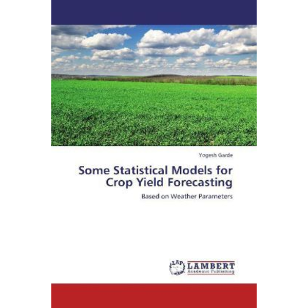 Garde, Yogesh - Some Statistical Models for Crop Yield Forecasting - Based on Weather Parameters