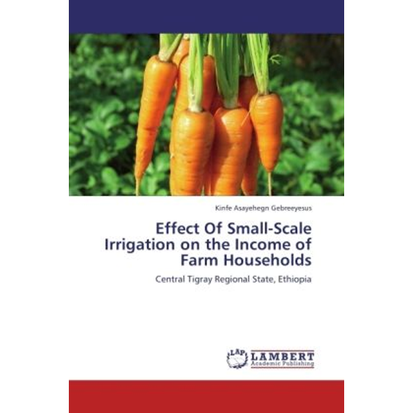 Gebreeyesus, Kinfe Asayehegn - Effect Of Small-Scale Irrigation on the Income of Farm Households - Central Tigray Regional State, Ethiopia