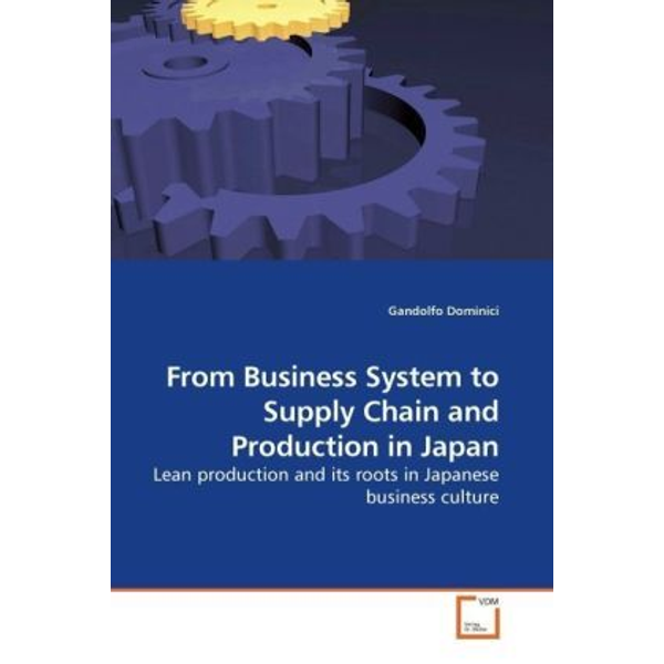 Dominici, Gandolfo - From Business System to Supply Chain and Production in Japan - Lean production and its roots in Japanese business culture