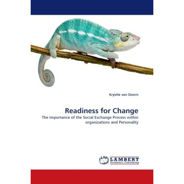 Doorn, Krystle van - Readiness for Change - The importance of the Social Exchange Process within organizations and Personality