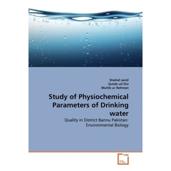 Jamil, Shahid - Study of Physiochemical Parameters of Drinking water - Quality in District Bannu Pakistan: Environmental Biology